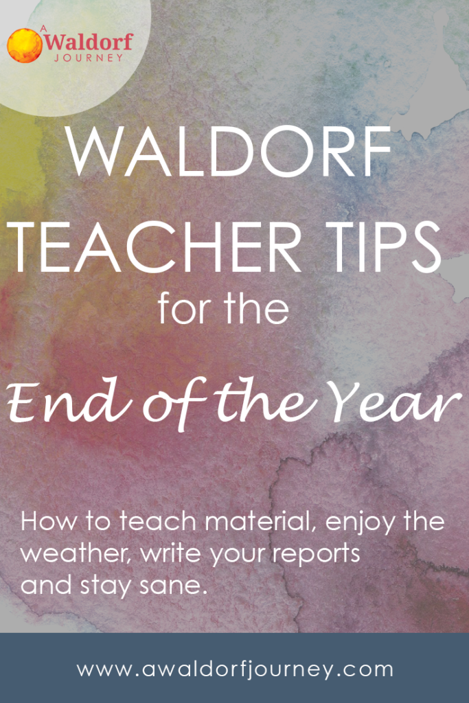 Waldorf Teacher Tips for End of the Year Survival